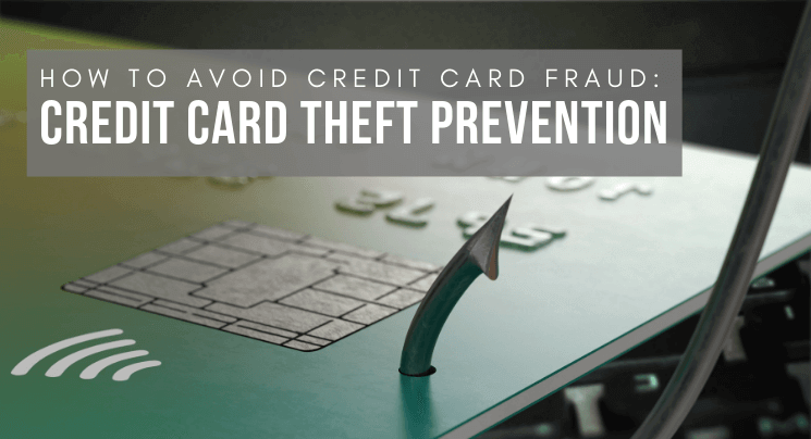 How to Avoid Credit Card Fraud Credit Card Theft Prevention