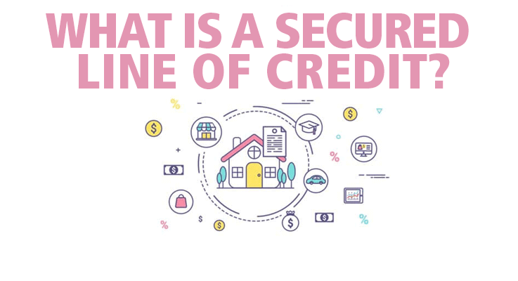 What is a secured line of credit?