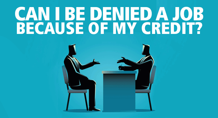 Can I be denied a job because of my credit?