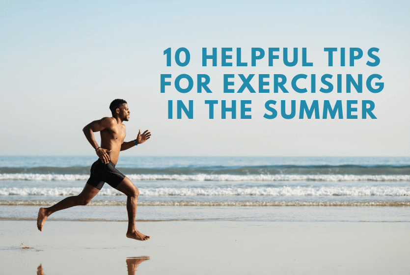 10 Helpful Tips for Exercising in the Summer