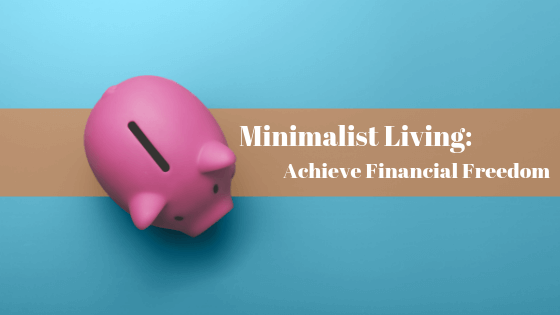 Minimalist Living Achieve Financial Freedom