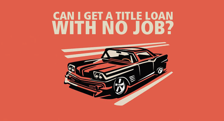 Can I get a title loan with no job?