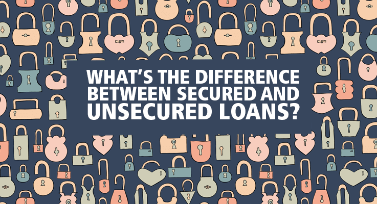Learn the difference between secured and unsecured loans