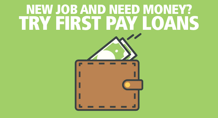 New Job? No Paycheck? Try first pay loans