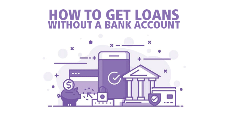 How to get loans without a bank account?