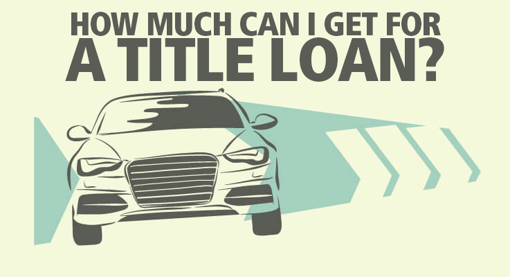How much can I get for a title loan?