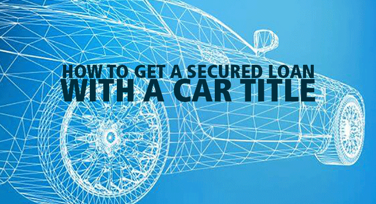 How to get a secured loan with a car title