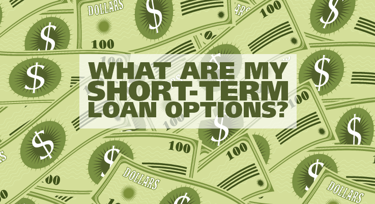 Learn what short-term loan options are available to you