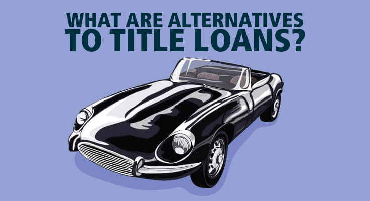 What are the best alternatives to title loans?