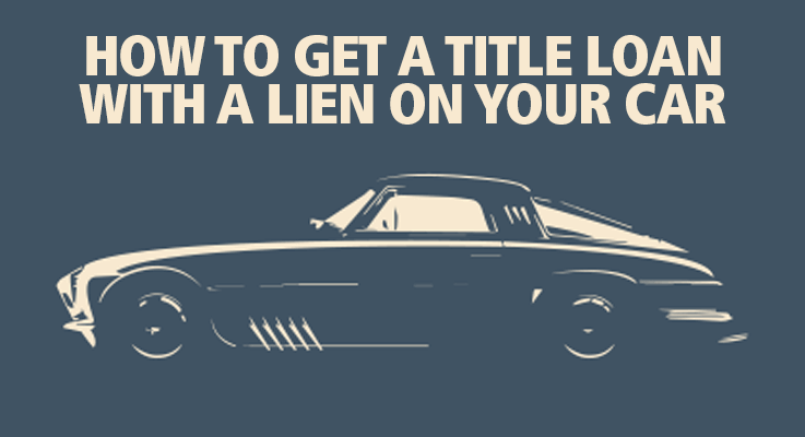 Getting a title loan with a lien on your car