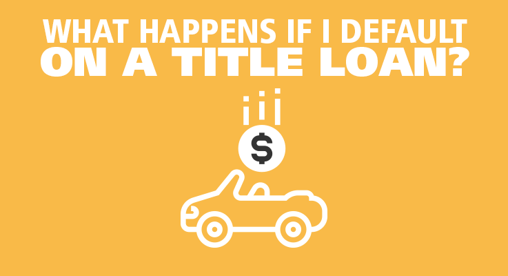 What happens if I default on a title loan?