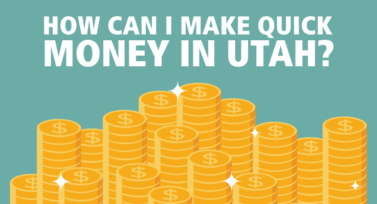 how to make quick money in Utah