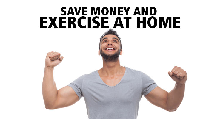 Save money and exercise at home